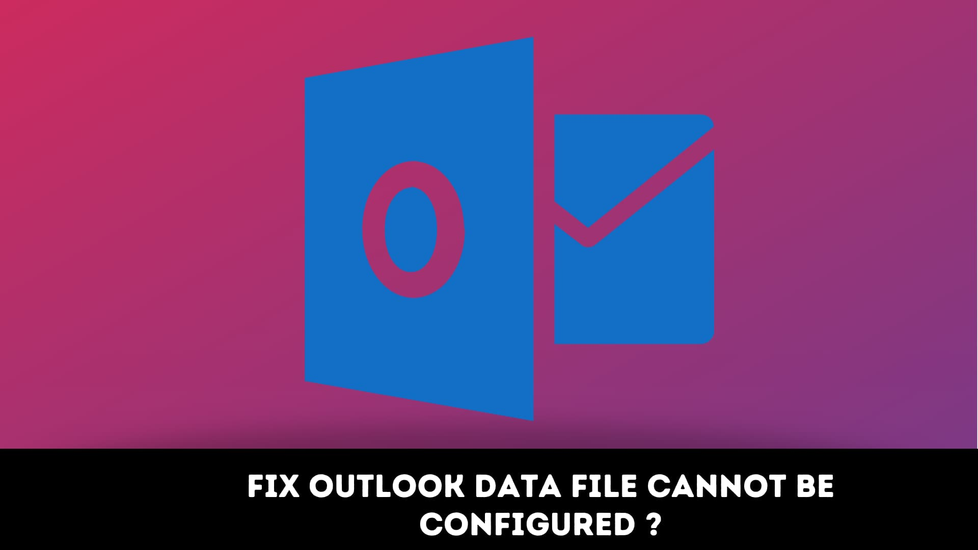 ☑️How to Fix Outlook Data File Cannot Be Configured?