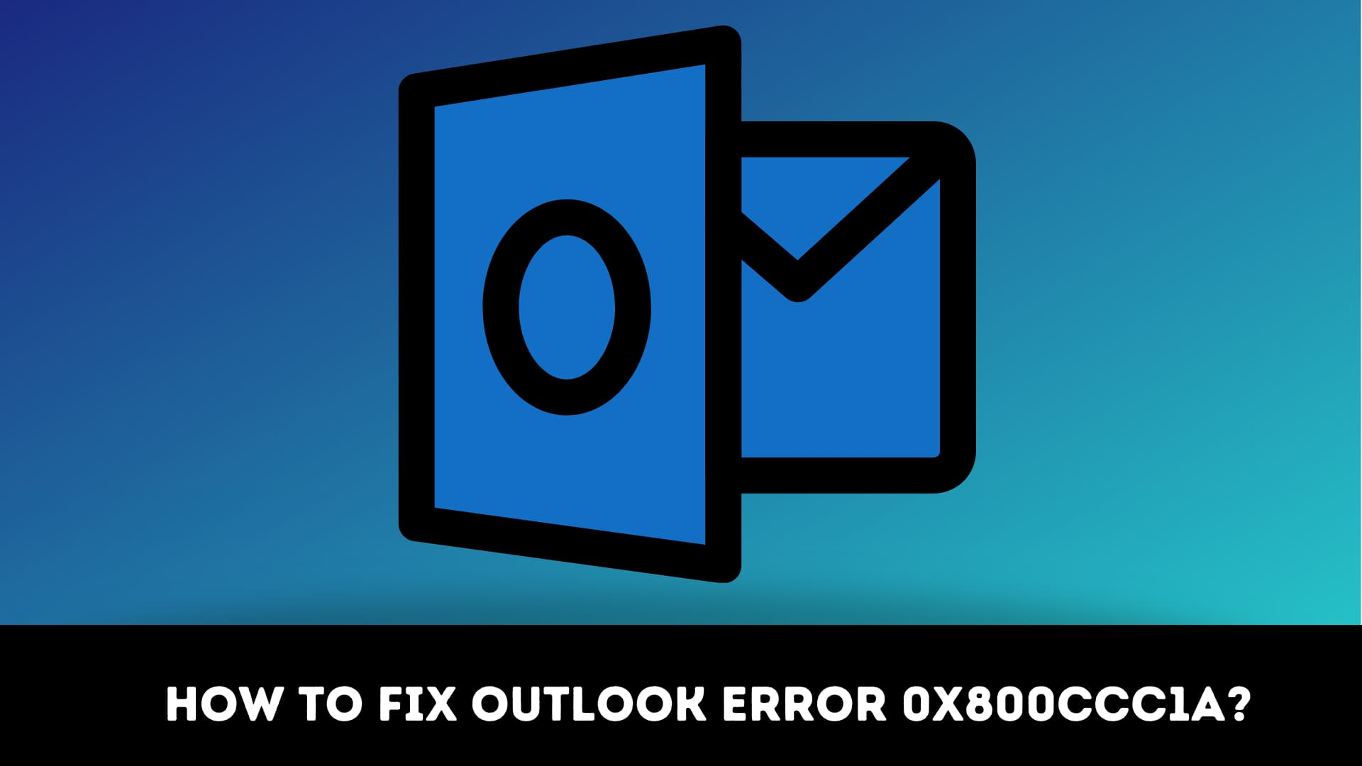 How to Fix Outlook Error 0x800ccc1a?