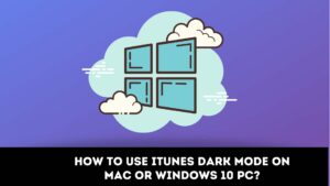 How to Use iTunes Dark Mode on Mac or Windows 10 PC?