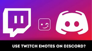 How to Use Twitch Emotes on Discord?